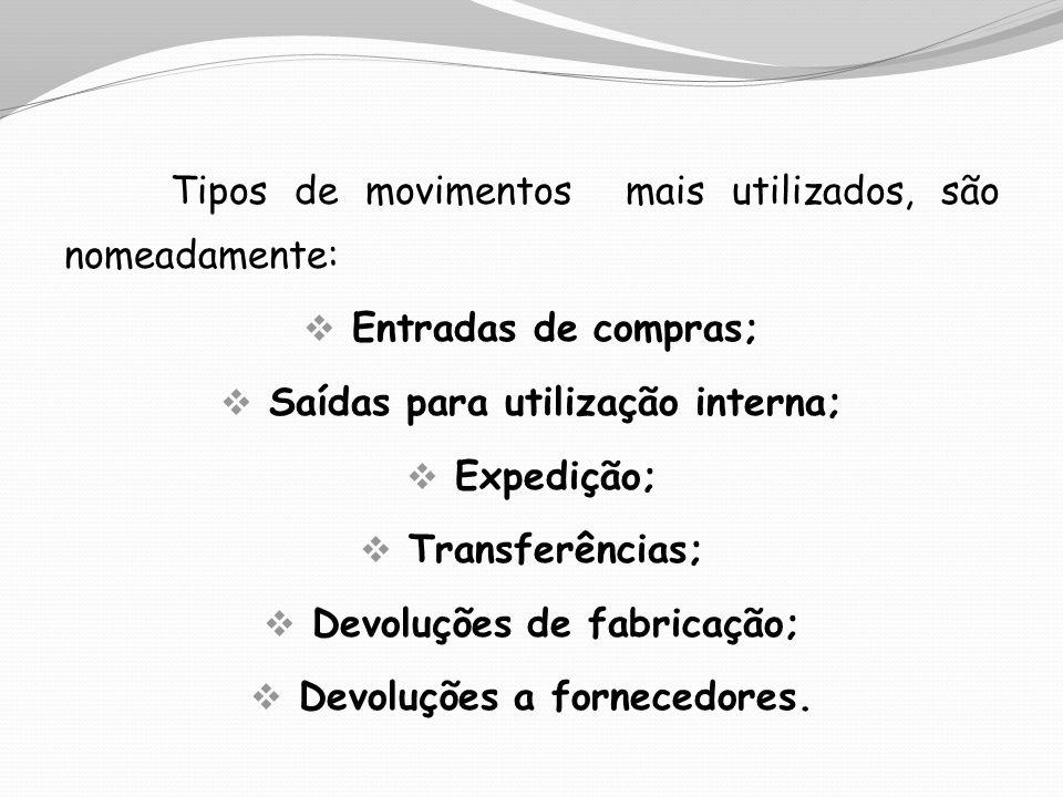 Tipos de movimentos mais utilizados, são nomeadamente: Entradas de compras; Saídas para utilização interna; Expedição; Transferências; Devoluções de f