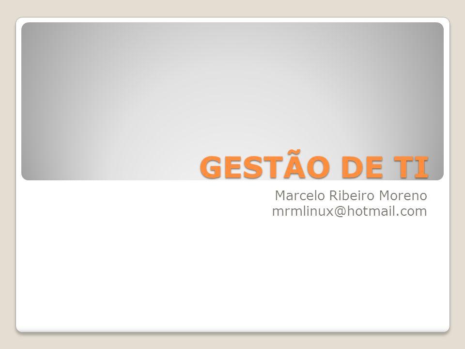 GESTÃO DE TI Marcelo Ribeiro Moreno mrmlinux@hotmail.com