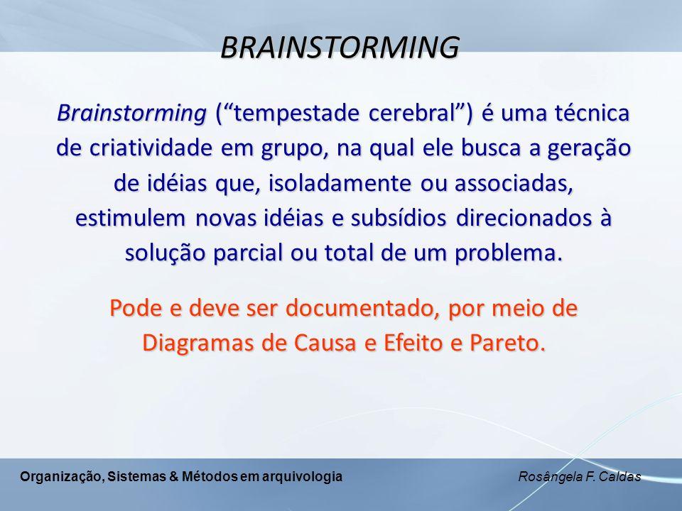 Organização, Sistemas & Métodos em arquivologia Rosângela F. Caldas BRAINSTORMING Brainstorming (tempestade cerebral) é uma técnica de criatividade em