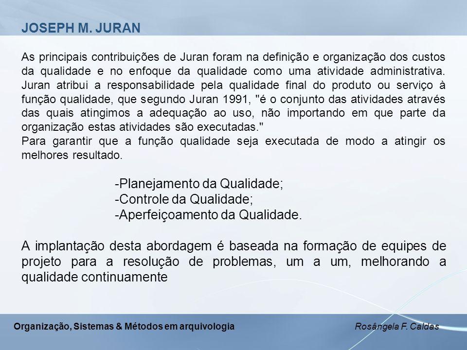 Organização, Sistemas & Métodos em arquivologia Rosângela F. Caldas JOSEPH M. JURAN As principais contribuições de Juran foram na definição e organiza