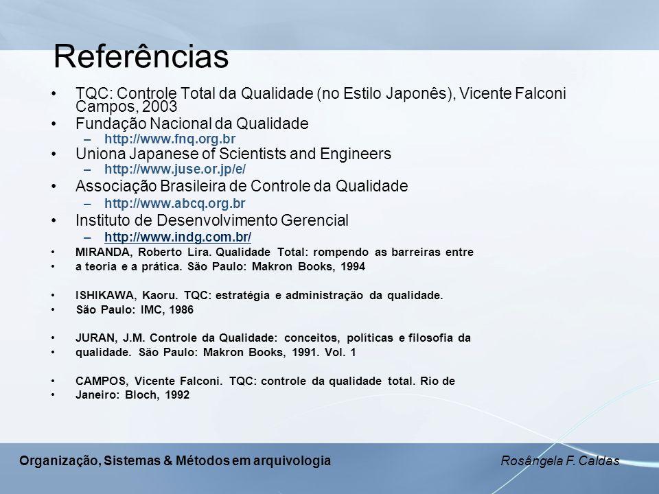 Organização, Sistemas & Métodos em arquivologia Rosângela F. Caldas Referências TQC: Controle Total da Qualidade (no Estilo Japonês), Vicente Falconi