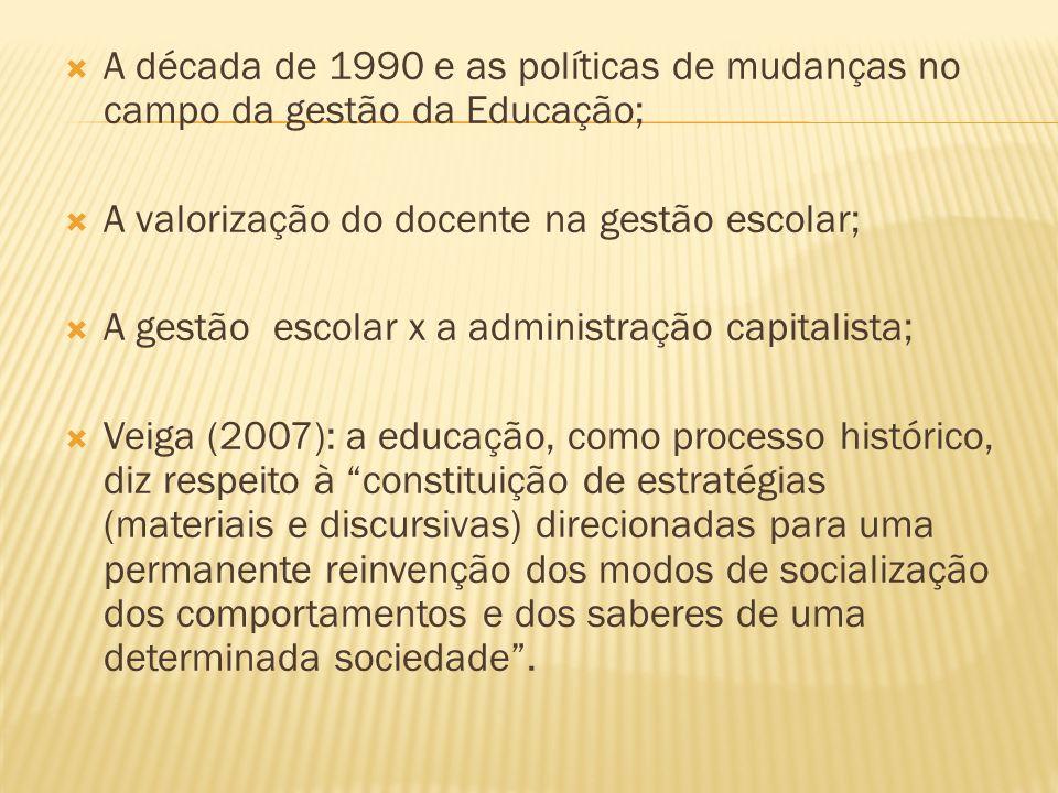 A década de 1990 e as políticas de mudanças no campo da gestão da Educação; A valorização do docente na gestão escolar; A gestão escolar x a administr