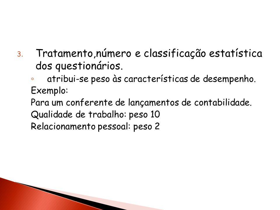 3. Tratamento,número e classificação estatística dos questionários. atribui-se peso às características de desempenho. Exemplo: Para um conferente de l