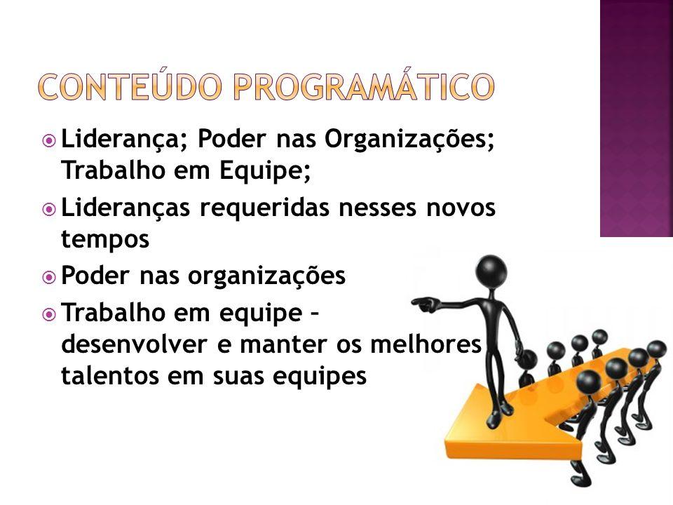 Liderança; Poder nas Organizações; Trabalho em Equipe; Lideranças requeridas nesses novos tempos Poder nas organizações Trabalho em equipe – desenvolv