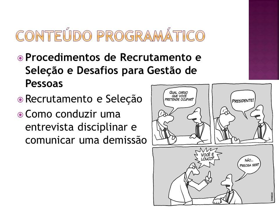 Procedimentos de Recrutamento e Seleção e Desafios para Gestão de Pessoas Recrutamento e Seleção Como conduzir uma entrevista disciplinar e comunicar
