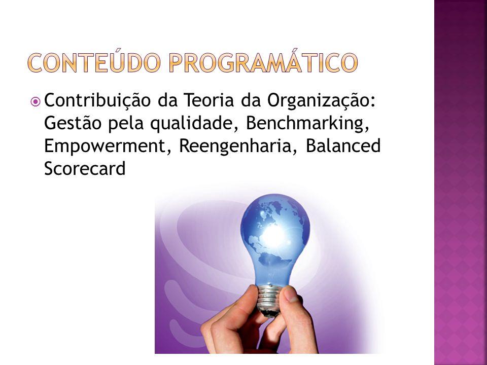 Contribuição da Teoria da Organização: Gestão pela qualidade, Benchmarking, Empowerment, Reengenharia, Balanced Scorecard