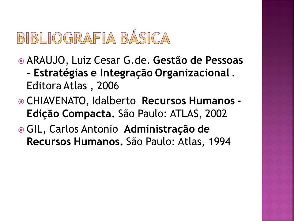 ARAUJO, Luiz Cesar G.de. Gestão de Pessoas – Estratégias e Integração Organizacional. Editora Atlas, 2006 CHIAVENATO, Idalberto Recursos Humanos - Edi