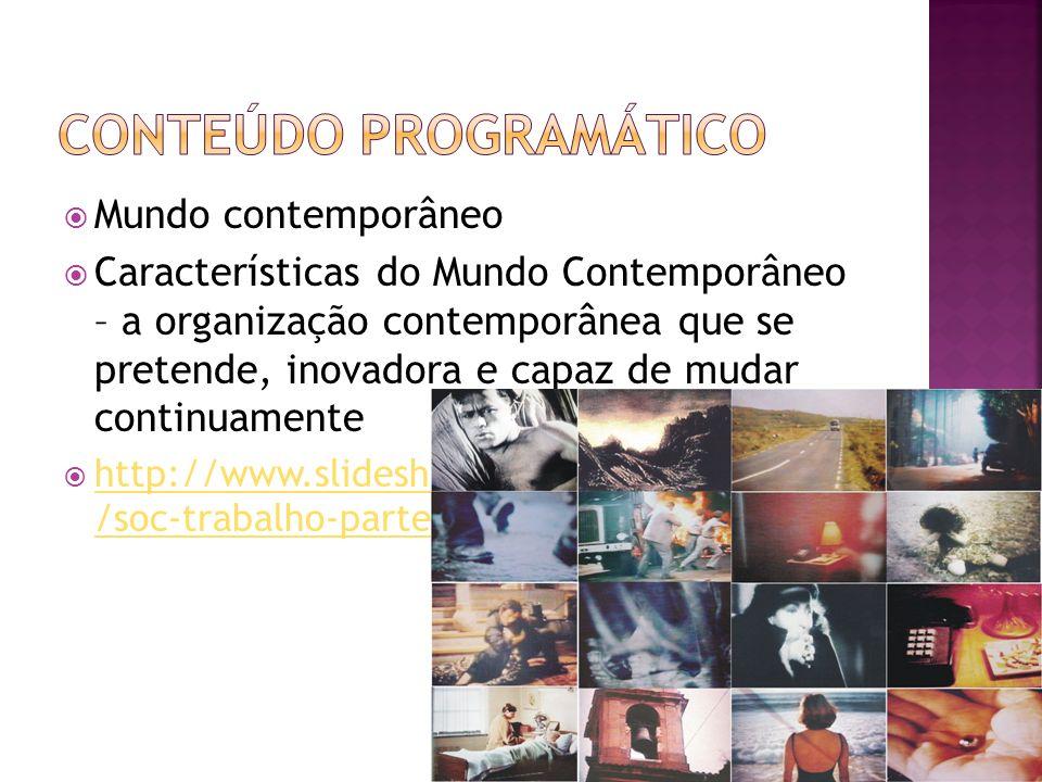 Mundo contemporâneo Características do Mundo Contemporâneo – a organização contemporânea que se pretende, inovadora e capaz de mudar continuamente htt