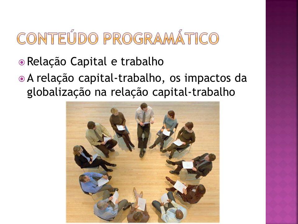 Relação Capital e trabalho A relação capital-trabalho, os impactos da globalização na relação capital-trabalho
