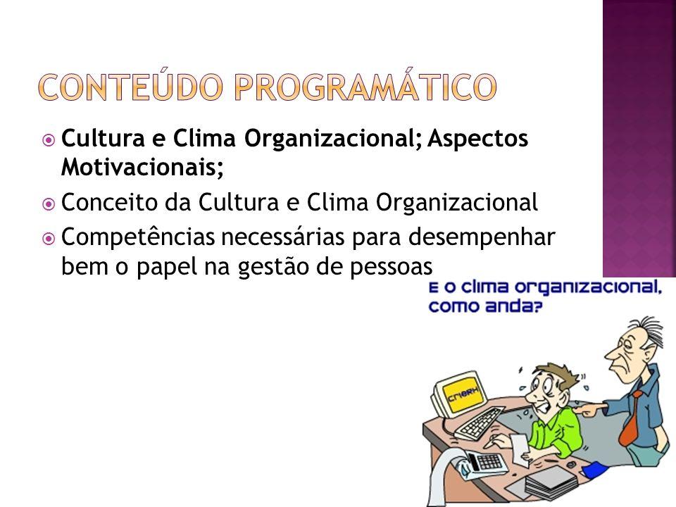 Cultura e Clima Organizacional; Aspectos Motivacionais; Conceito da Cultura e Clima Organizacional Competências necessárias para desempenhar bem o pap