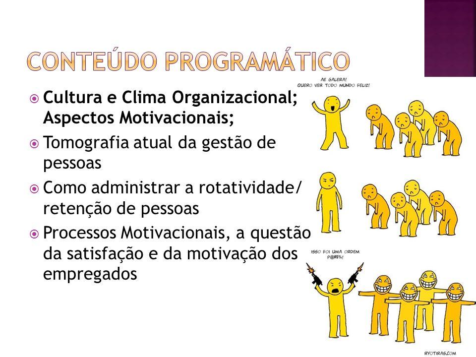 Cultura e Clima Organizacional; Aspectos Motivacionais; Tomografia atual da gestão de pessoas Como administrar a rotatividade/ retenção de pessoas Pro