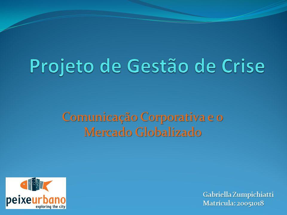 Comunicação Corporativa e o Mercado Globalizado Gabriella Zumpichiatti Matrícula: 20051018