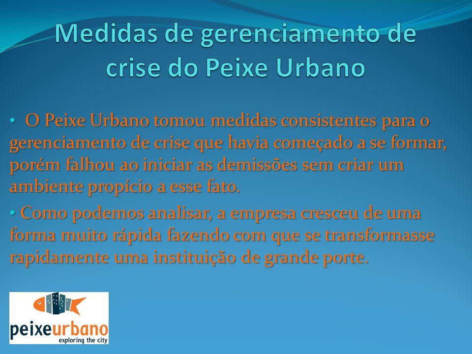 O Peixe Urbano tomou medidas consistentes para o gerenciamento de crise que havia começado a se formar, porém falhou ao iniciar as demissões sem criar