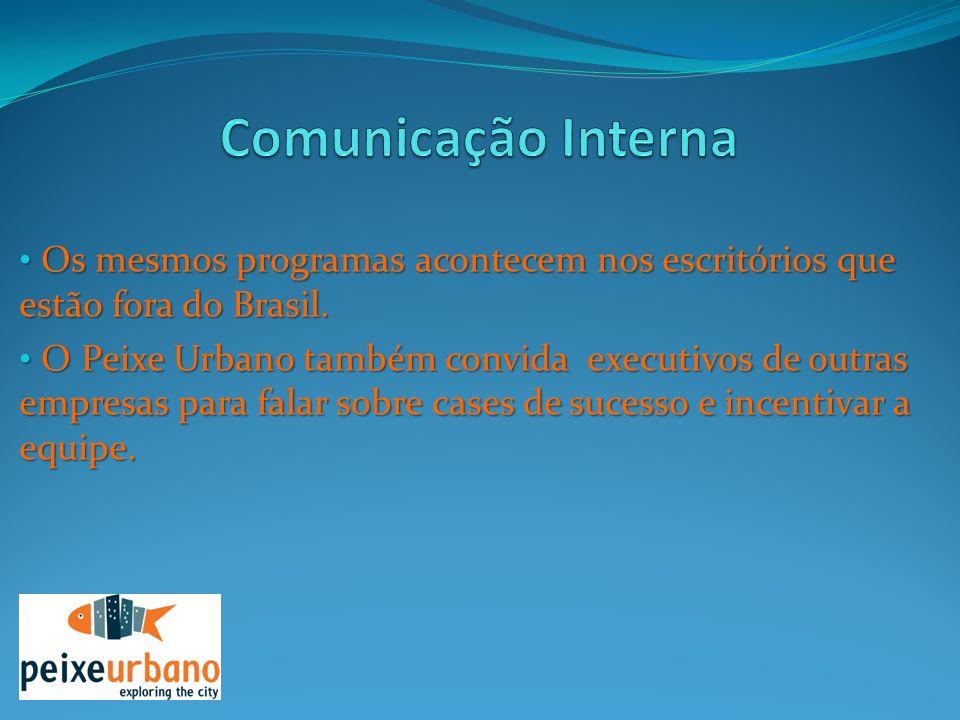 Os mesmos programas acontecem nos escritórios que estão fora do Brasil. Os mesmos programas acontecem nos escritórios que estão fora do Brasil. O Peix