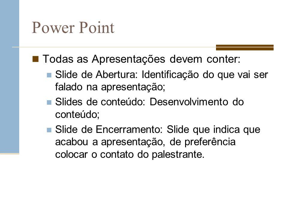 Power Point Todas as Apresentações devem conter: Slide de Abertura: Identificação do que vai ser falado na apresentação; Slides de conteúdo: Desenvolv
