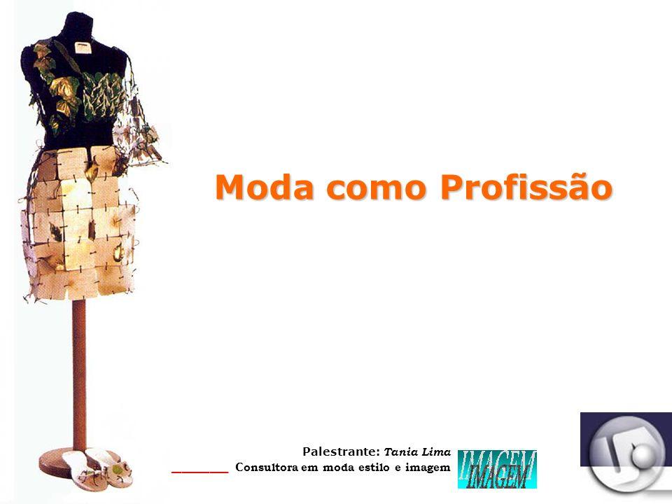 Palestrante: Tania Lima _____________________ C onsultora em moda estilo e imagem Moda como Profissão