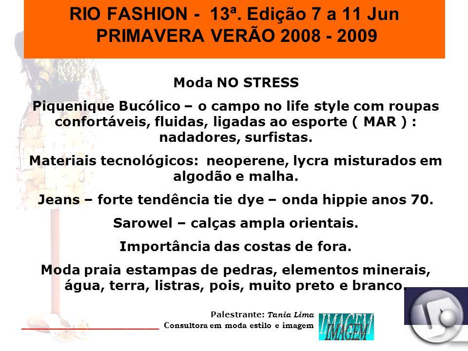 Palestrante: Tania Lima _____________________ C onsultora em moda estilo e imagem RIO FASHION - 13ª. Edição 7 a 11 Jun PRIMAVERA VERÃO 2008 - 2009 Rep