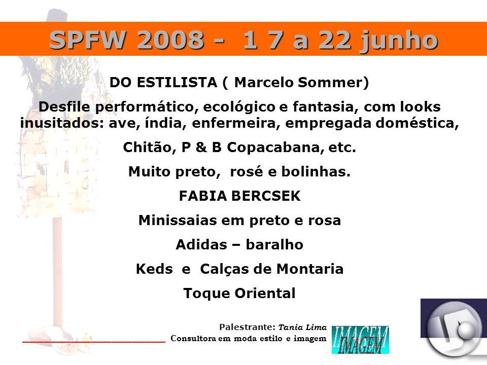 Palestrante: Tania Lima _____________________ C onsultora em moda estilo e imagem RIO FASHION - 13ª. Edição 7 a 11 Jun PRIMAVERA VERÃO 2008 - 2009 Mod