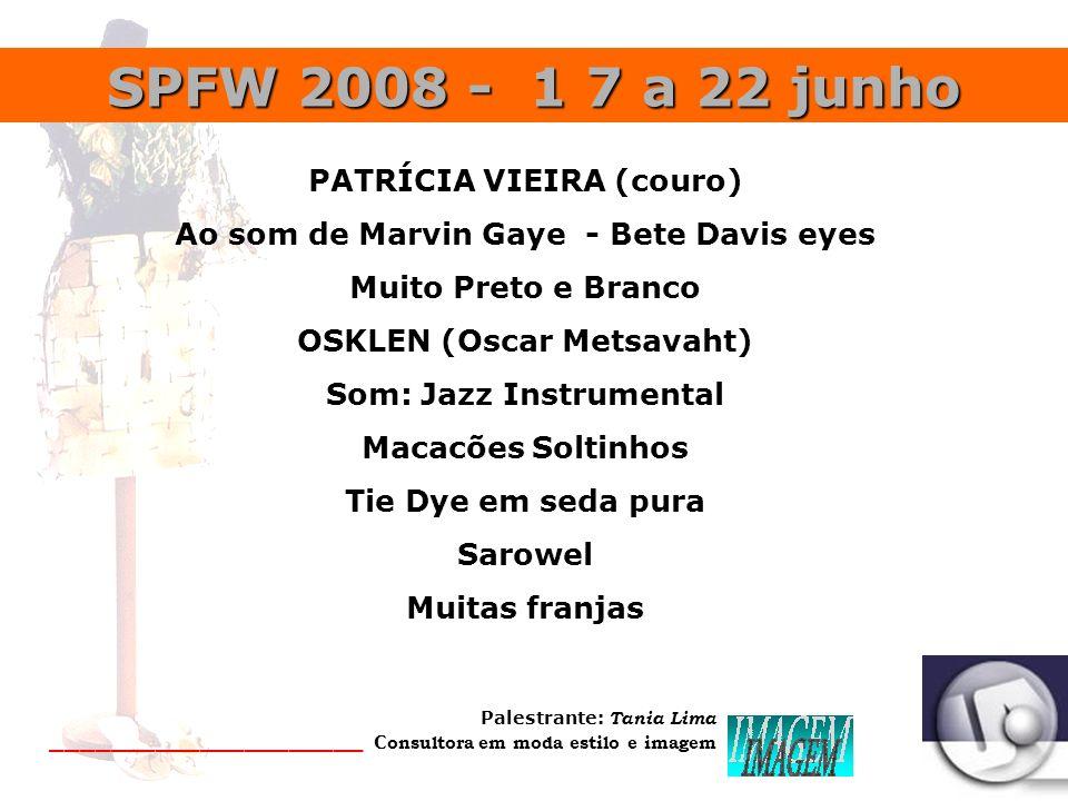 Palestrante: Tania Lima _____________________ C onsultora em moda estilo e imagem SPFW 2008 - 1 7 a 22 junho TUFI DUEK – Fórum - Triton – Grupo AMC Tê