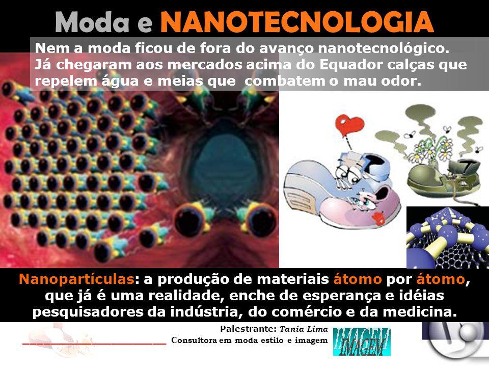 Palestrante: Tania Lima _____________________ C onsultora em moda estilo e imagem Moda e NANOTECNOLOGIA Cientistas criam tecido elétrico que brilha co