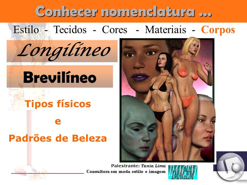 Palestrante: Tania Lima _____________________ C onsultora em moda estilo e imagem Conhecer nomenclatura... Crocodilo Estilo - Tecidos - Cores - Materi