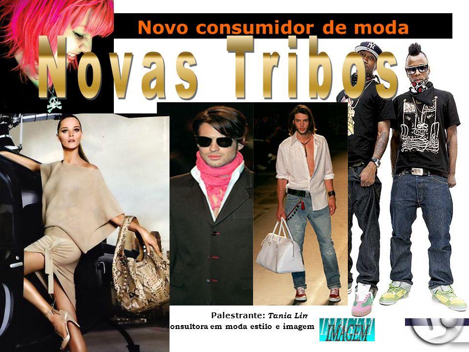 Palestrante: Tania Lima _____________________ C onsultora em moda estilo e imagem Clientes - Vítimas da moda Consumidor que dita, cria e lança tendências no mercado de luxo.