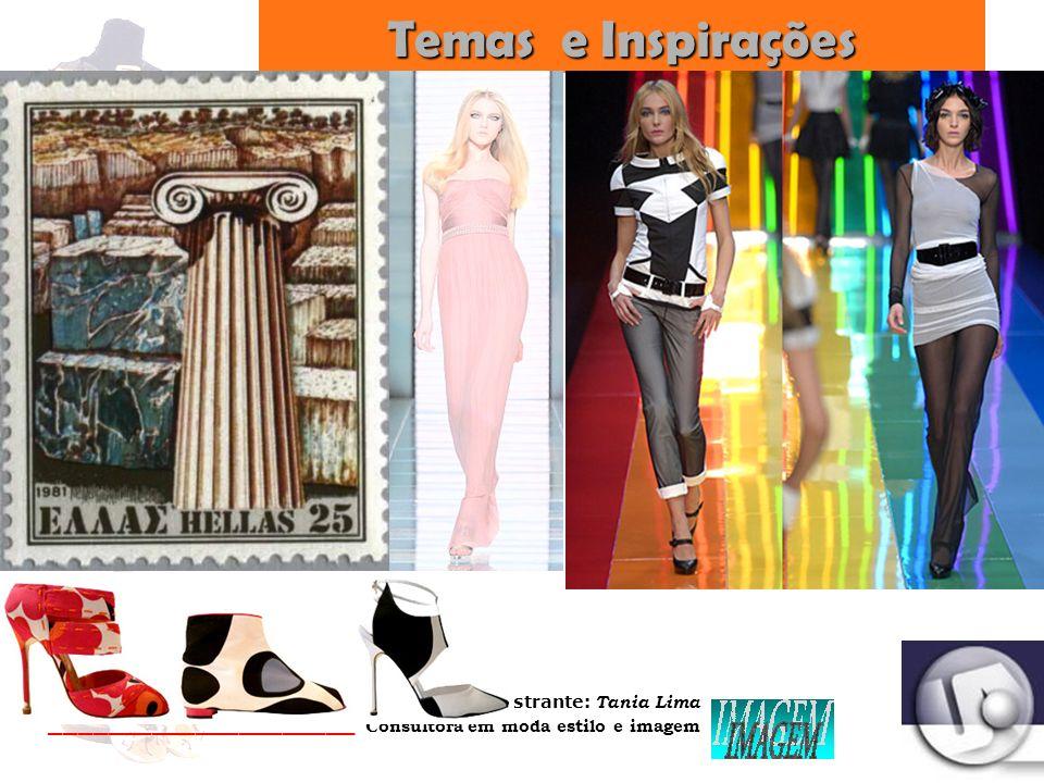 Palestrante: Tania Lima _____________________ C onsultora em moda estilo e imagem Temas e Inspirações Anos 70 Neo Romantismo Elegância Retrô Mulheres de Atenas – Divas gregas Textura Sensorial Mix de Atividade e Fantasia Oriente é aqui