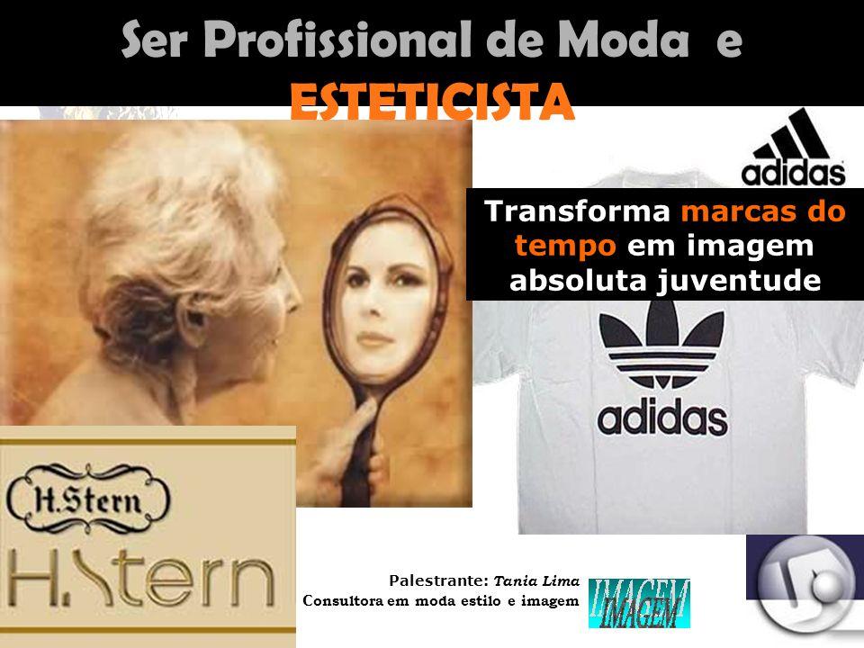 Palestrante: Tania Lima _____________________ C onsultora em moda estilo e imagem Transforma marcas do tempo em imagem absoluta juventude Ser Profissional de Moda e ESTETICISTA
