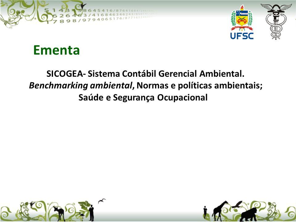 SICOGEA- Sistema Contábil Gerencial Ambiental. Benchmarking ambiental, Normas e políticas ambientais; Saúde e Segurança Ocupacional Ementa