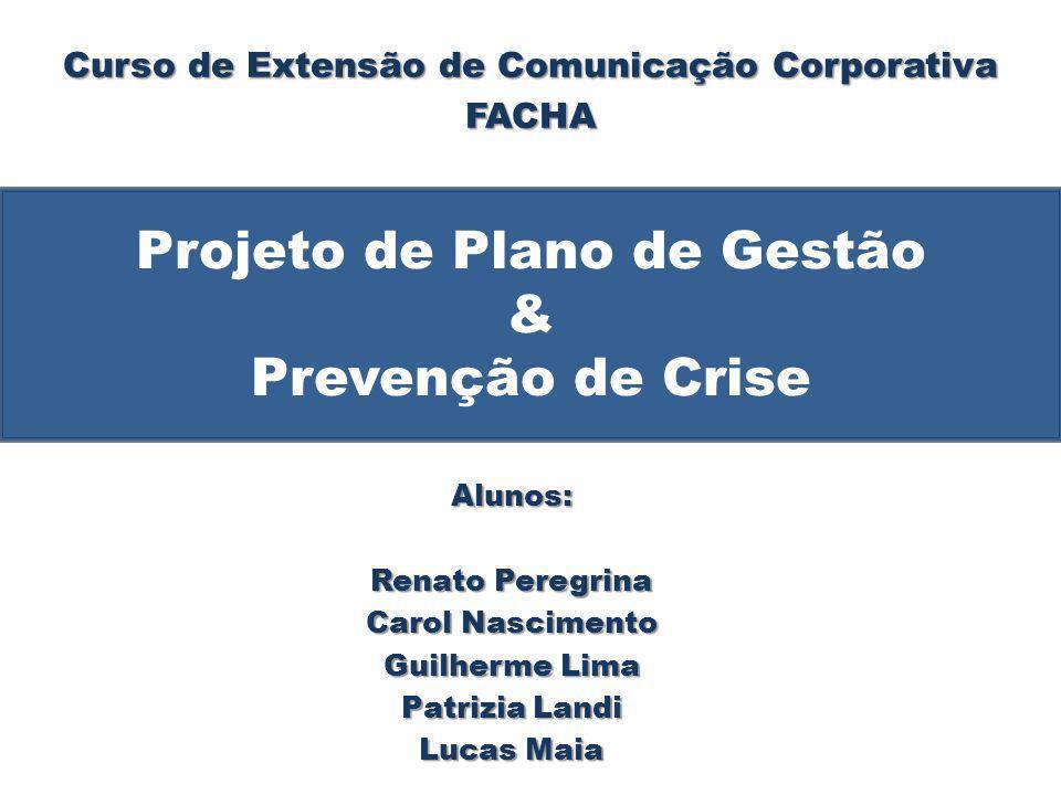 Projeto de Plano de Gestão & Prevenção de Crise Alunos: Renato Peregrina Carol Nascimento Guilherme Lima Patrizia Landi Lucas Maia Curso de Extensão d