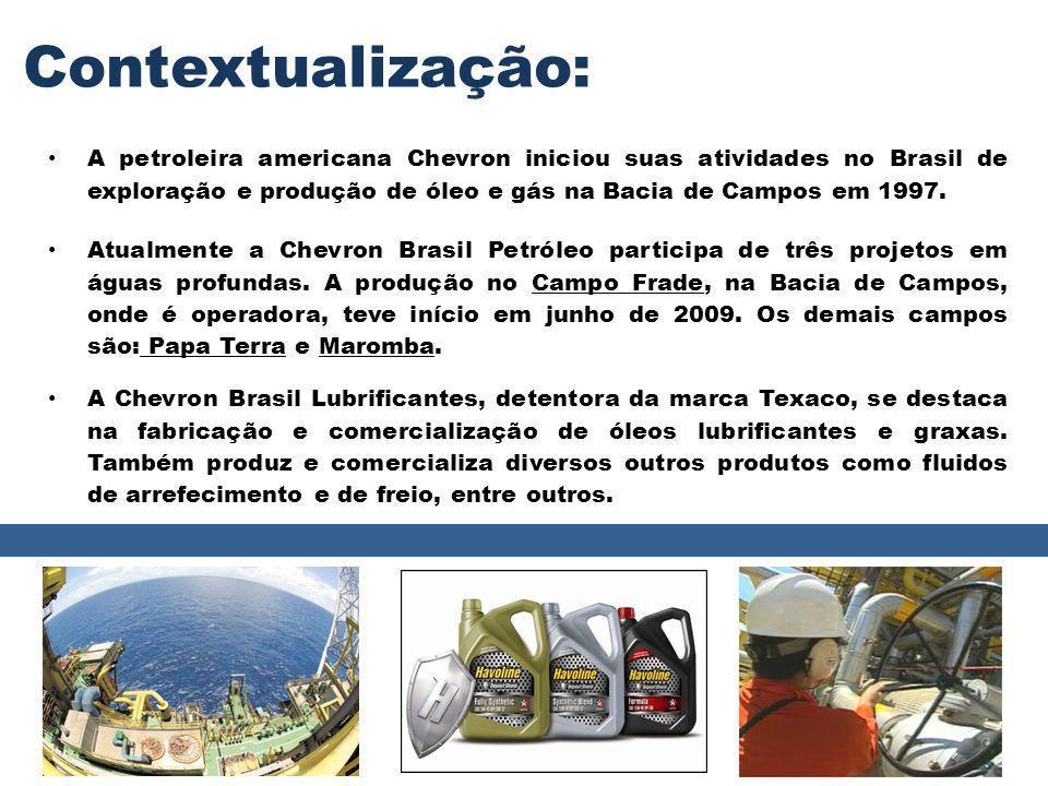 Contextualização: Atualmente a Chevron Brasil Petróleo participa de três projetos em águas profundas. A produção no Campo Frade, na Bacia de Campos, o