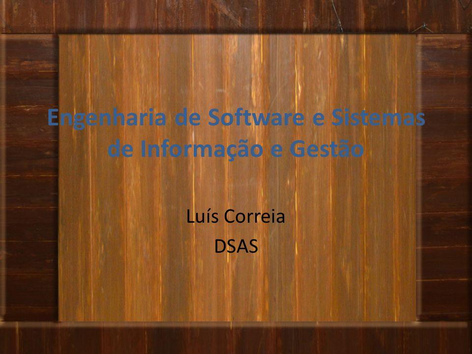 Engenharia de Software e Sistemas de Informação e Gestão Luís Correia DSAS