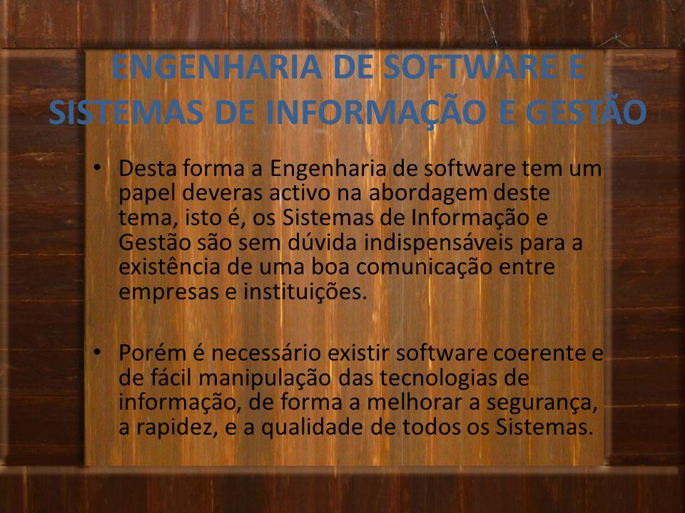 Desta forma a Engenharia de software tem um papel deveras activo na abordagem deste tema, isto é, os Sistemas de Informação e Gestão são sem dúvida in