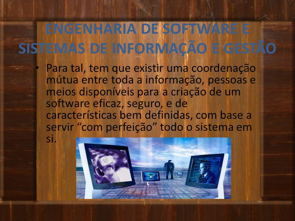 Para tal, tem que existir uma coordenação mútua entre toda a informação, pessoas e meios disponíveis para a criação de um software eficaz, seguro, e d