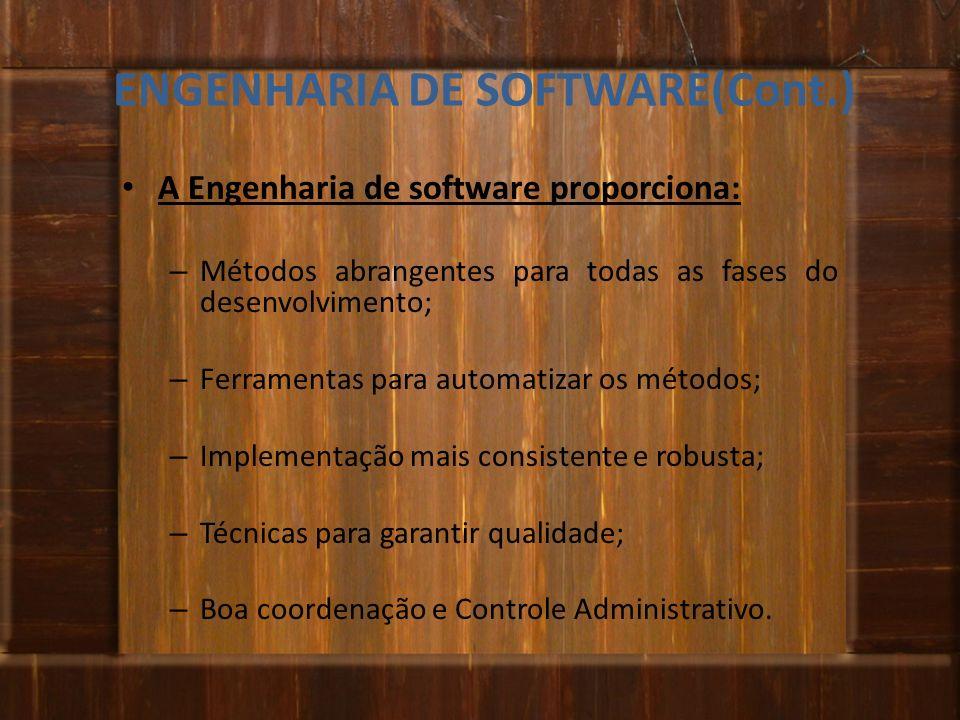 ENGENHARIA DE SOFTWARE(Cont.) A Engenharia de software proporciona: – Métodos abrangentes para todas as fases do desenvolvimento; – Ferramentas para a