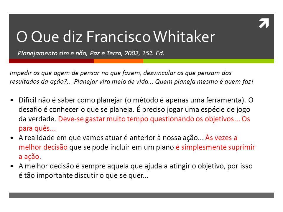 O Que diz Francisco Whitaker Planejamento sim e não, Paz e Terra, 2002, 15ª. Ed. Impedir os que agem de pensar no que fazem, desvincular os que pensam