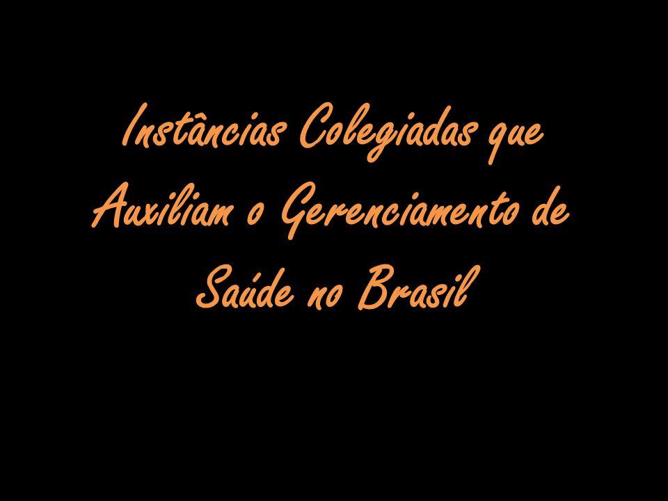 Instâncias Colegiadas que Auxiliam o Gerenciamento de Saúde no Brasil