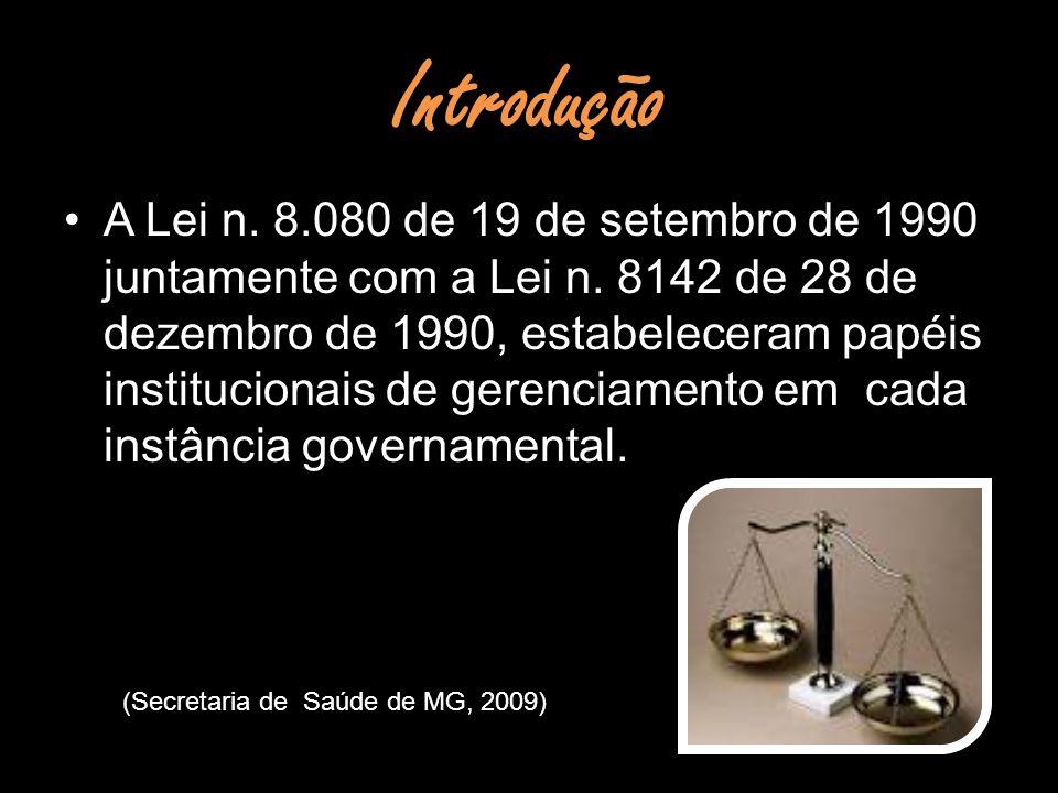 Introdução A Lei n. 8.080 de 19 de setembro de 1990 juntamente com a Lei n. 8142 de 28 de dezembro de 1990, estabeleceram papéis institucionais de ger