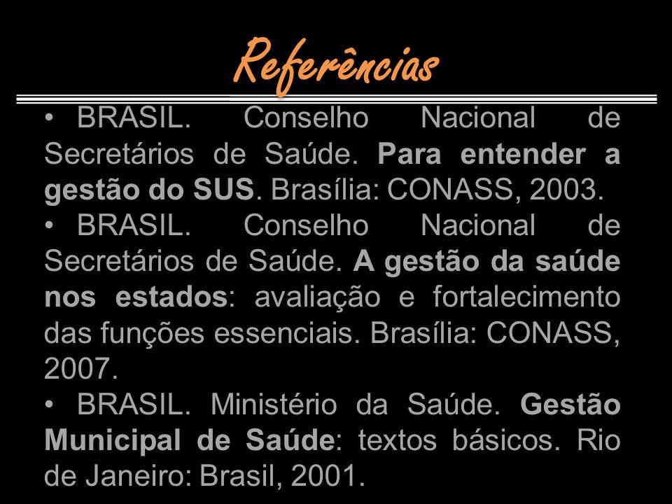 Referências BRASIL. Conselho Nacional de Secretários de Saúde. Para entender a gestão do SUS. Brasília: CONASS, 2003. BRASIL. Conselho Nacional de Sec