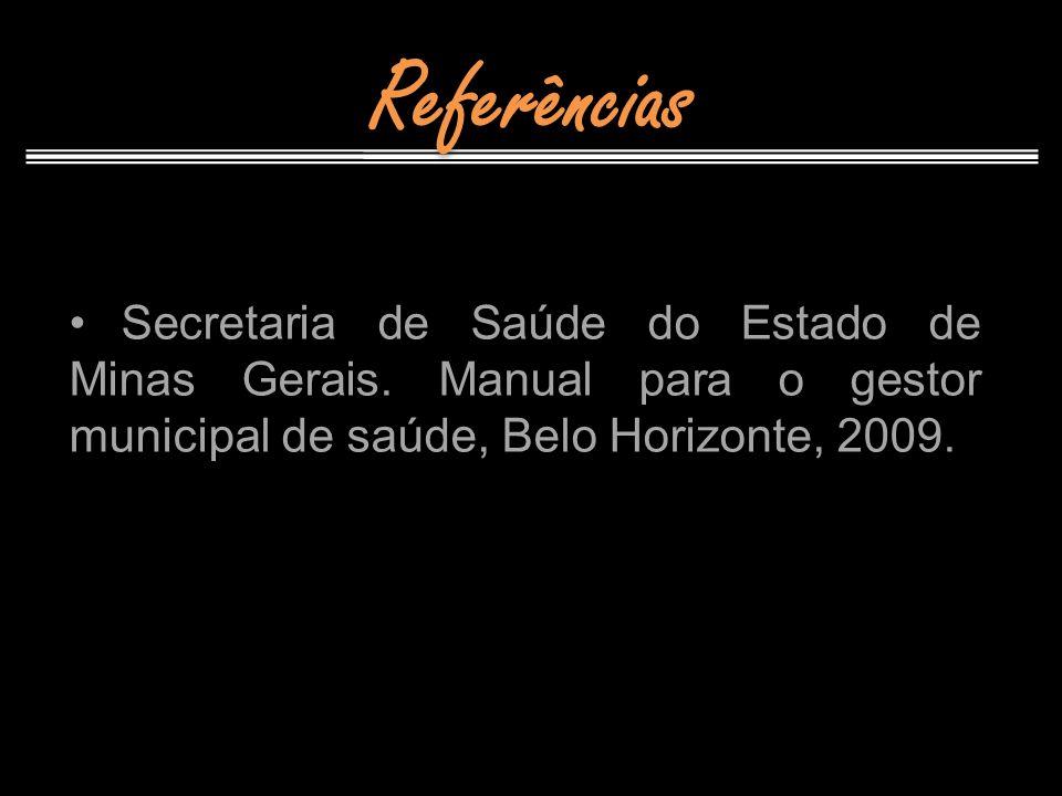 Referências Secretaria de Saúde do Estado de Minas Gerais. Manual para o gestor municipal de saúde, Belo Horizonte, 2009.