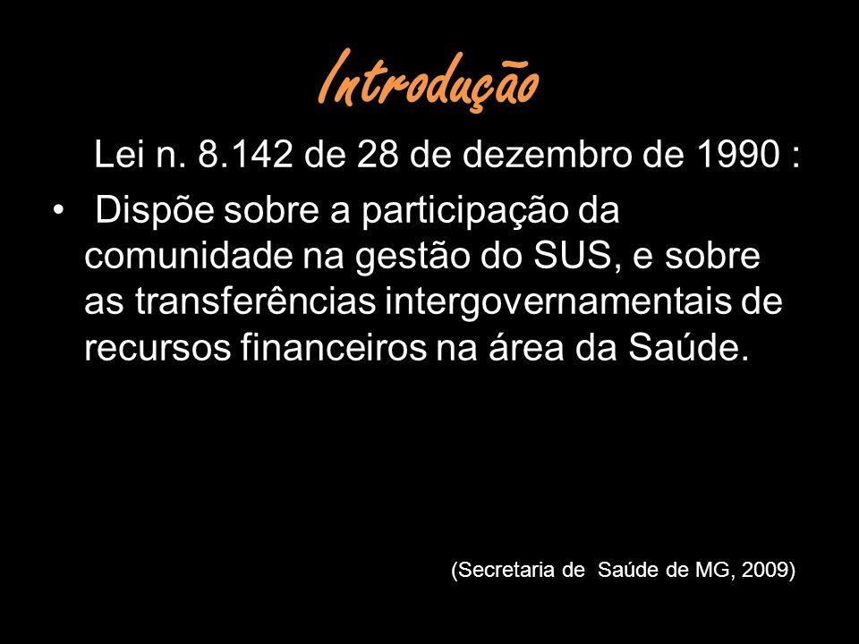 Introdução Lei n. 8.142 de 28 de dezembro de 1990 : Dispõe sobre a participação da comunidade na gestão do SUS, e sobre as transferências intergoverna