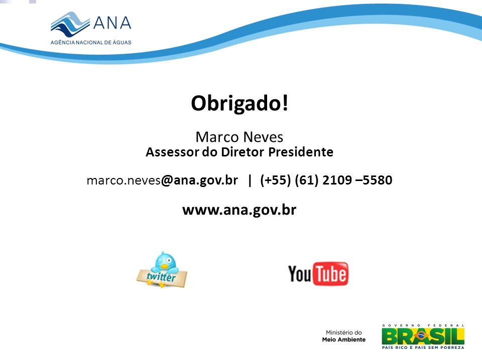 www.youtube.com/anagovbrwww.twitter.com/anagovbr Obrigado! Marco Neves Assessor do Diretor Presidente marco.neves@ana.gov.br | (+55) (61) 2109 –5580 w