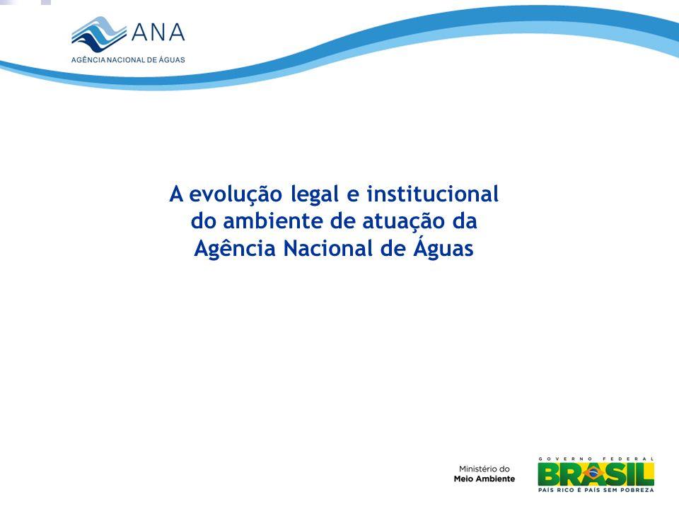 A evolução legal e institucional do ambiente de atuação da Agência Nacional de Águas