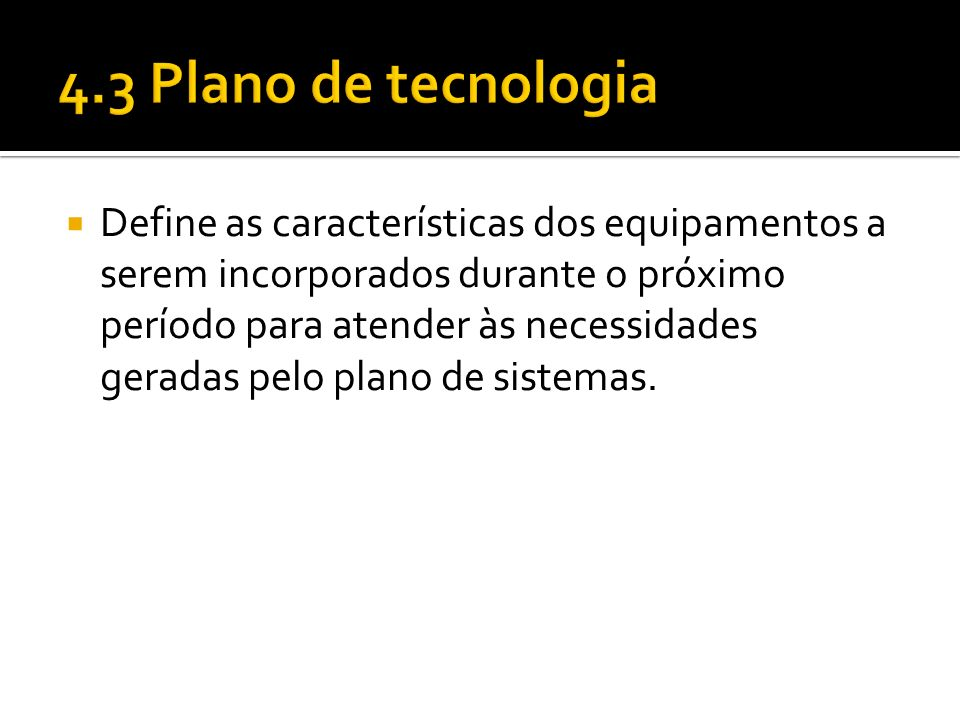 Define as características dos equipamentos a serem incorporados durante o próximo período para atender às necessidades geradas pelo plano de sistemas.