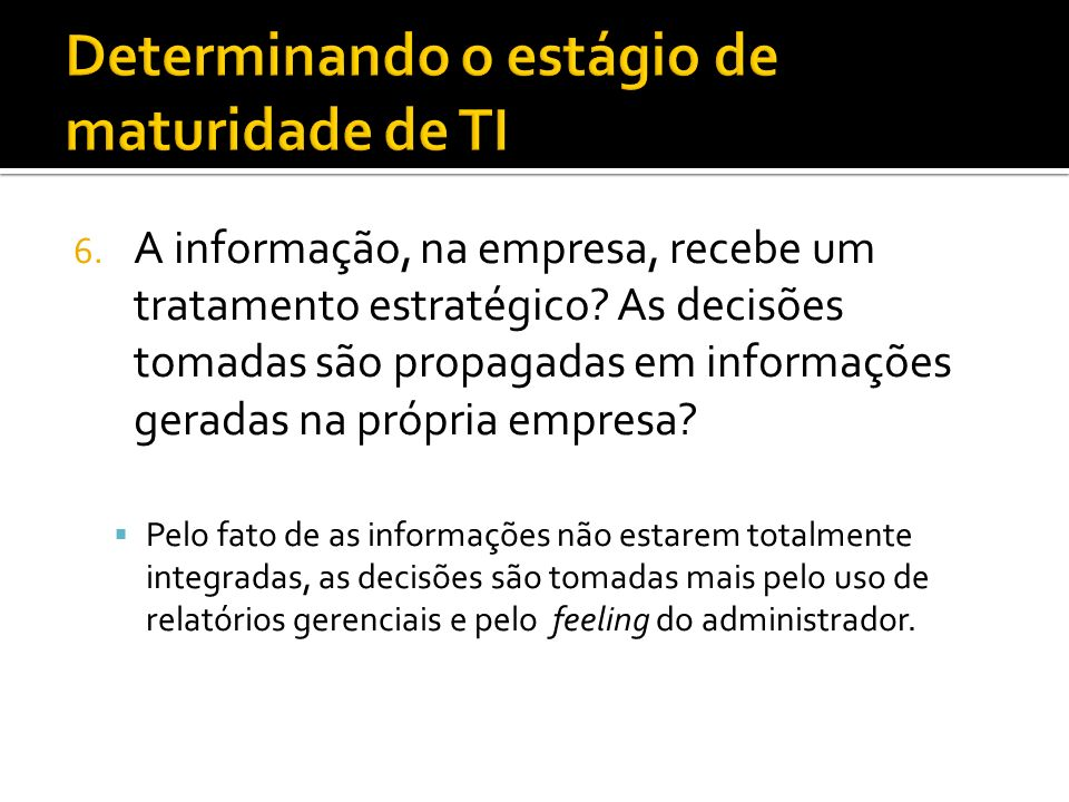 6.A informação, na empresa, recebe um tratamento estratégico.