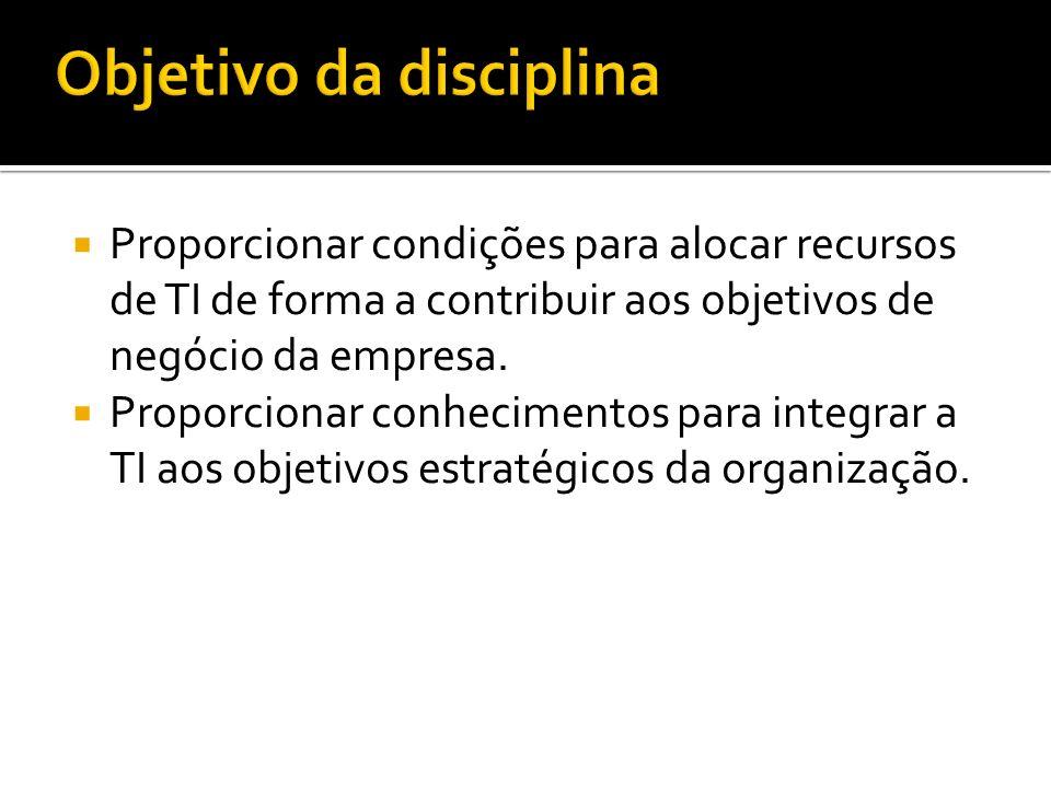 Proporcionar condições para alocar recursos de TI de forma a contribuir aos objetivos de negócio da empresa.