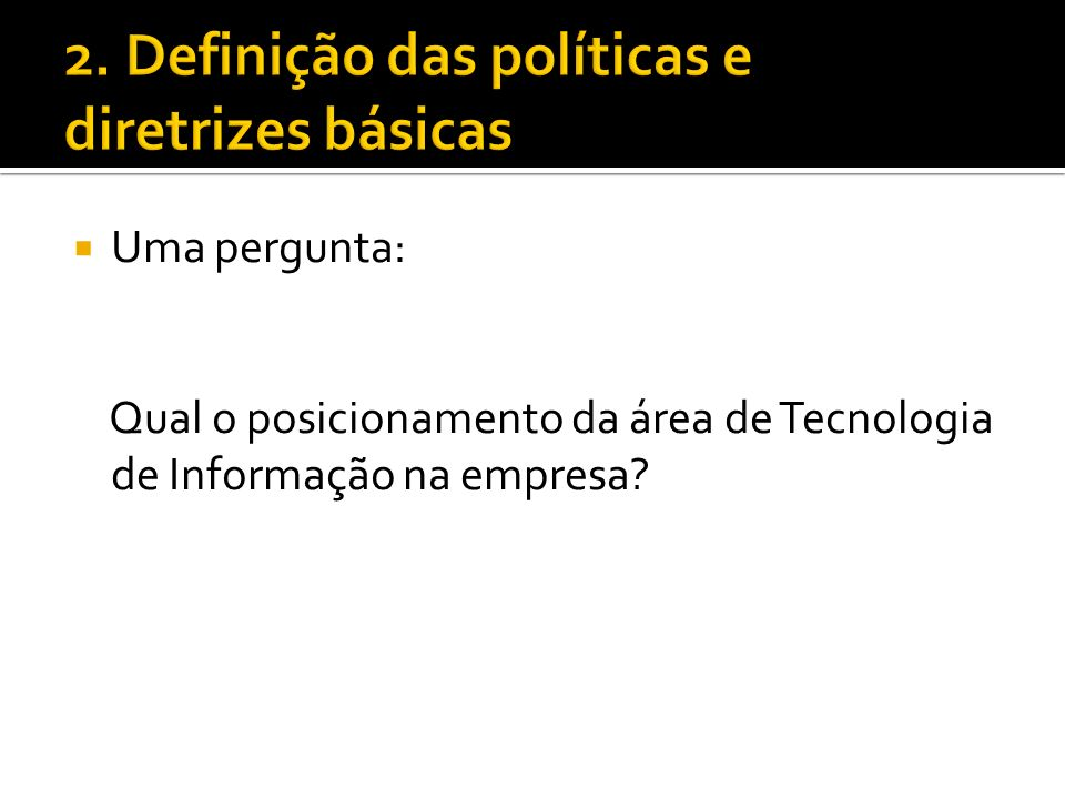 Uma pergunta: Qual o posicionamento da área de Tecnologia de Informação na empresa?