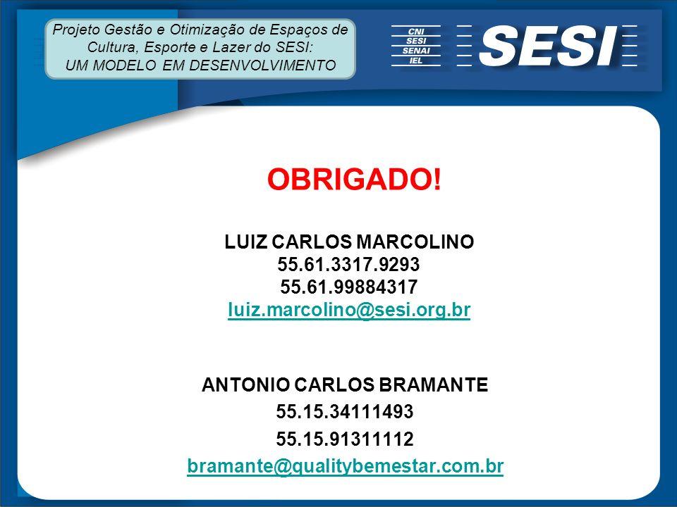 LUIZ CARLOS MARCOLINO 55.61.3317.9293 55.61.99884317 luiz.marcolino@sesi.org.br luiz.marcolino@sesi.org.br ANTONIO CARLOS BRAMANTE 55.15.34111493 55.15.91311112 bramante@qualitybemestar.com.br OBRIGADO.