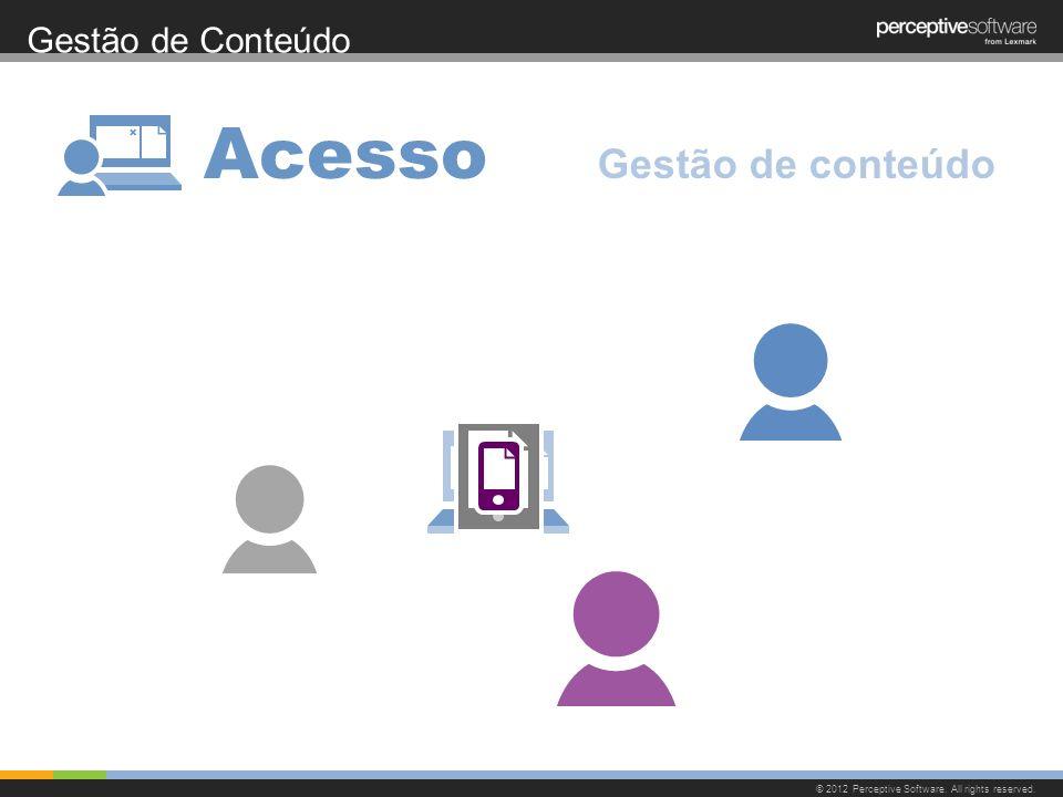 Gestão de Conteúdo © 2012 Perceptive Software. All rights reserved. Acesso Gestão de conteúdo