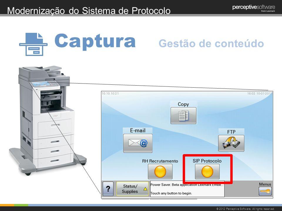 Modernização do Sistema de Protocolo © 2012 Perceptive Software. All rights reserved. Captura Gestão de conteúdo